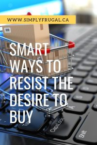 Smart ways to resist the desire to buy. Now here are some great tried and true tips to help stop your needless spending. #simplyfrugal #moneytips #moneysavingtips #frugalliving