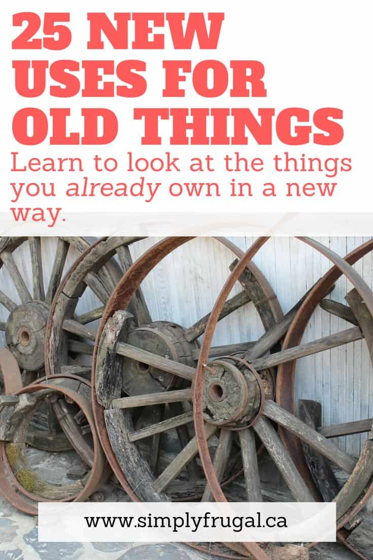 25 New Uses for Old Things Your Really Want to See! Learn to look at the things you already own in a new way. Repurposing ideas.