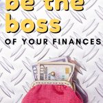 Here are some ideas for getting your finances under control and feeling like YOU are the boss of your money. You can do it!