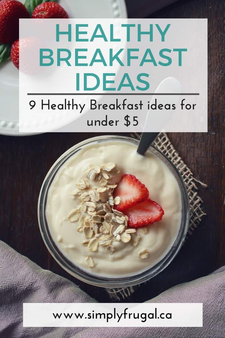 9 Healthy breakfast ideas for under $5