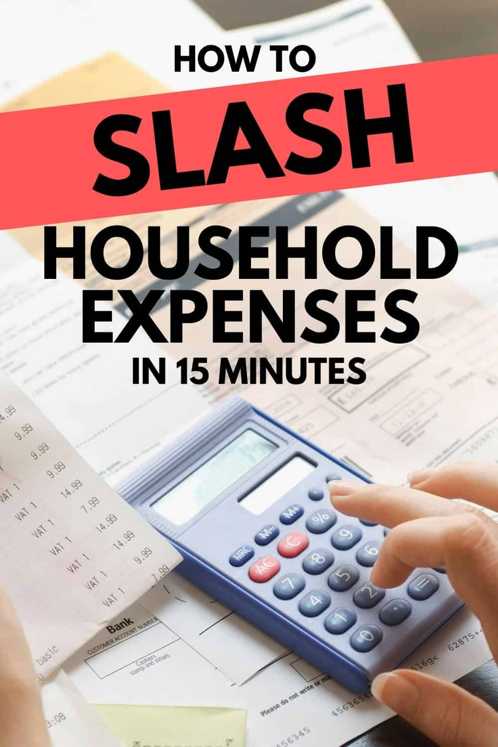 Look at these tips on how to slash household expenses in just 15 minutes, so you can free up some cash and find some relief from living paycheck to paycheck.