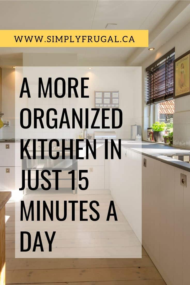 Look at these tips on how to get a more organized kitchen in just 15 minutes a day and see what a difference they can make!