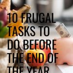 10 frugal tasks to do before the end of the year so you will be well on your way to a more financially secure future! What's the first thing you are going to work on?