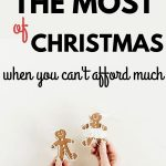Christmas doesn't have to cost a lot to be memorable! Here is how to make the most of Christmas when you can't afford much.