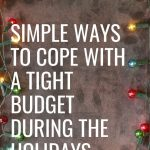 If you find yourself with a tight budget this holiday season don't let it ruin yourfun. This year make the most of the holidays even if you are on a tight budget by changing yourmindset.