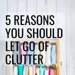 Reasons You Should Let go of Clutter